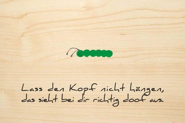 Holzgrusskarte - Lass den Kopf nicht hängen, das sieht bei dir richtig doof aus.